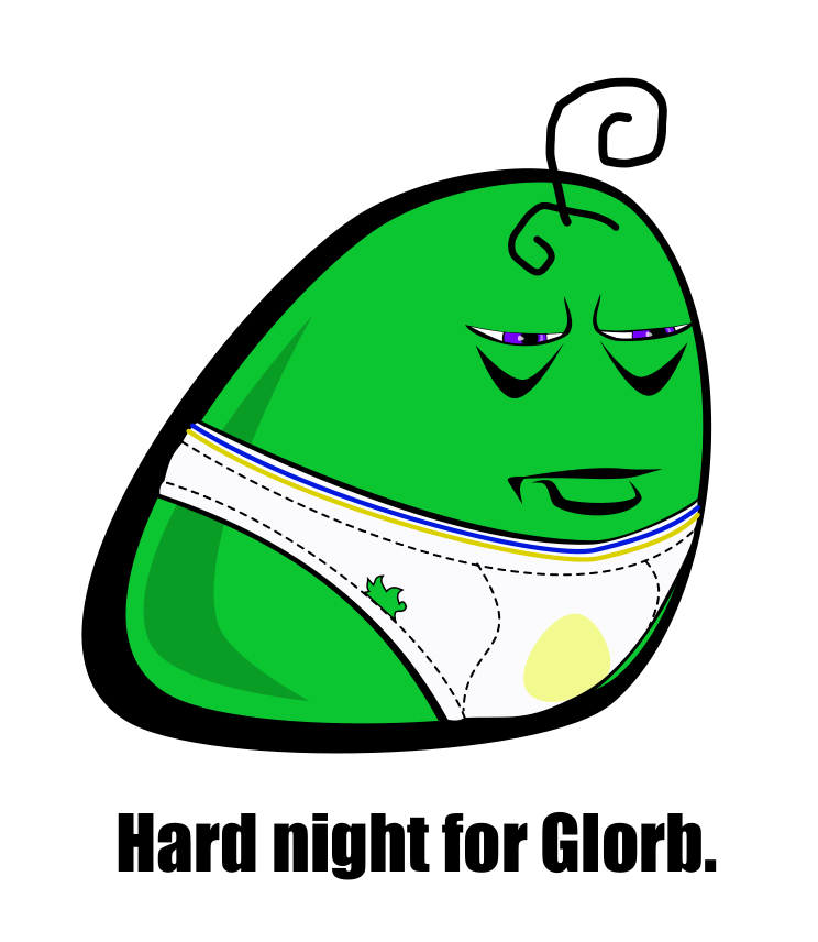 Hard night for Glorb.